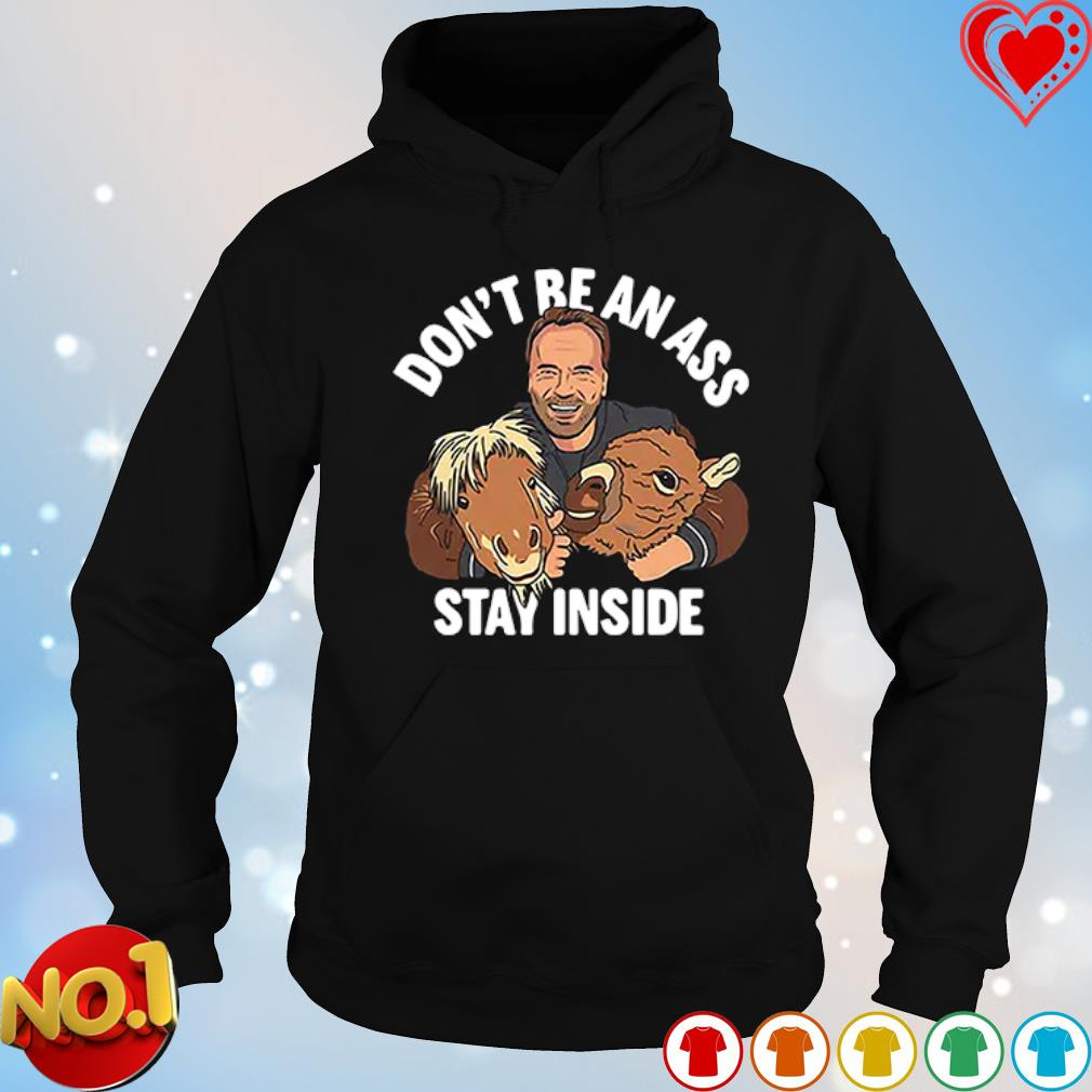 Arnold Schwarzenegger's don't be an ass stay inside s hoodie