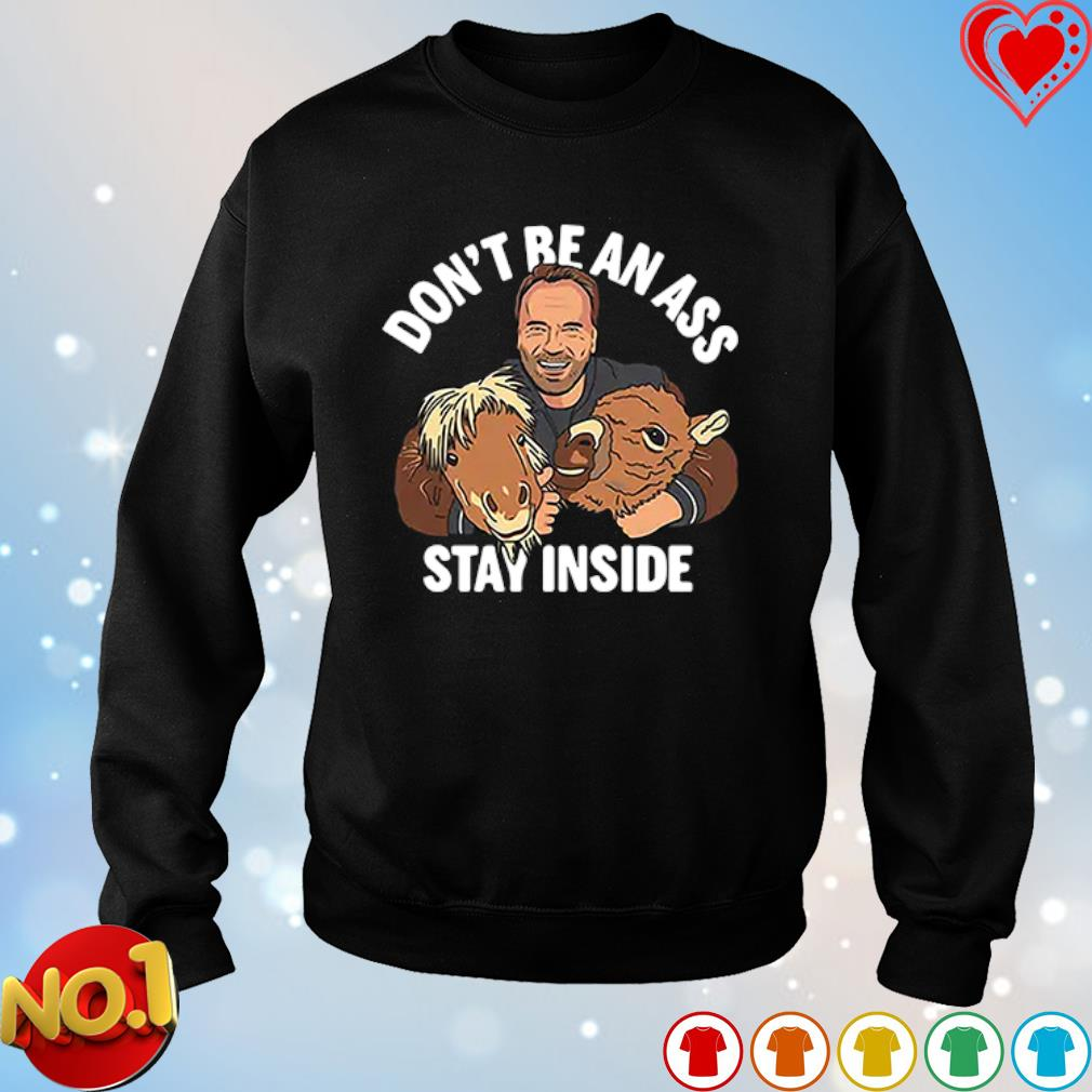 Arnold Schwarzenegger's don't be an ass stay inside s sweater