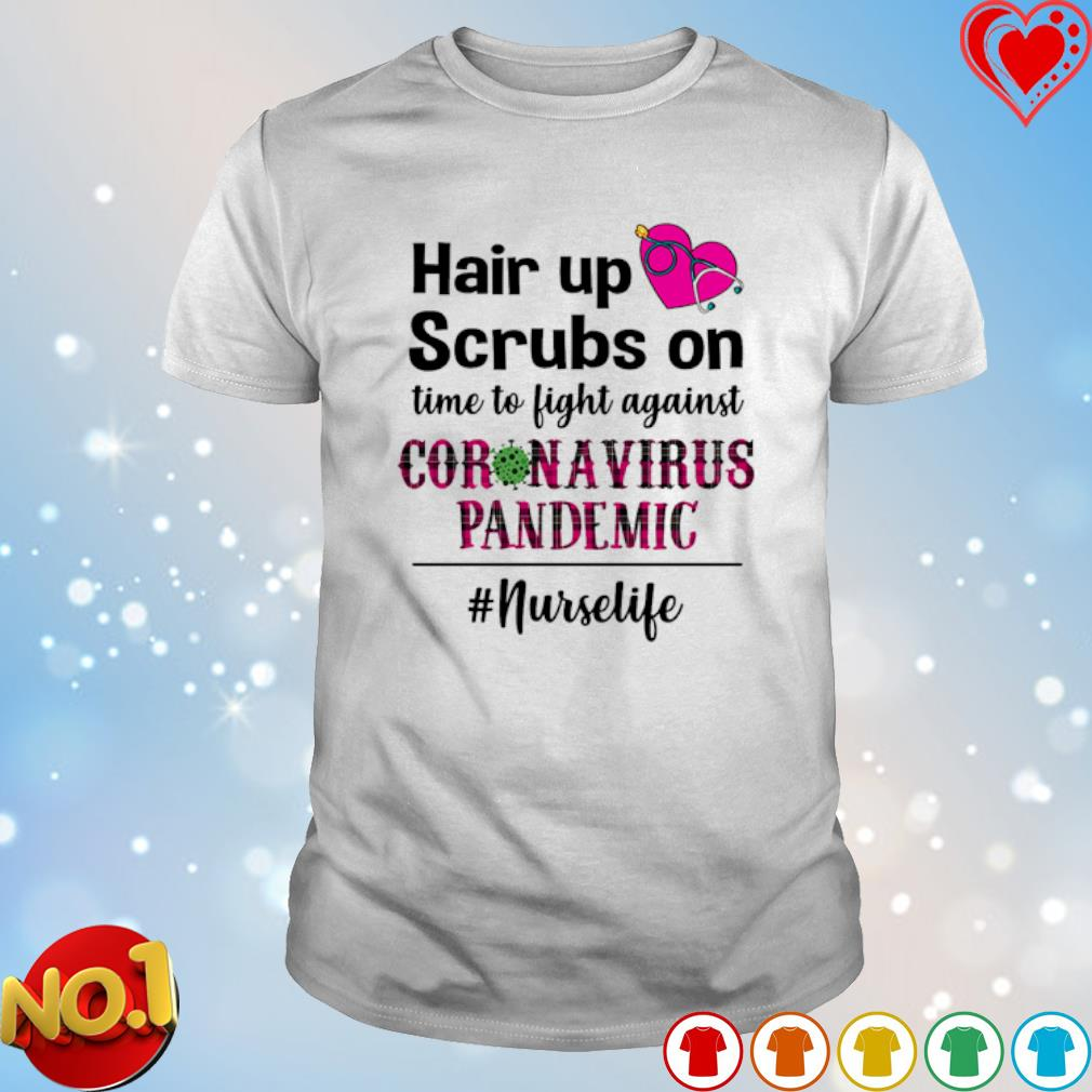 Hair up scrubs on time to fight against Coronavirus Pandemic shirt