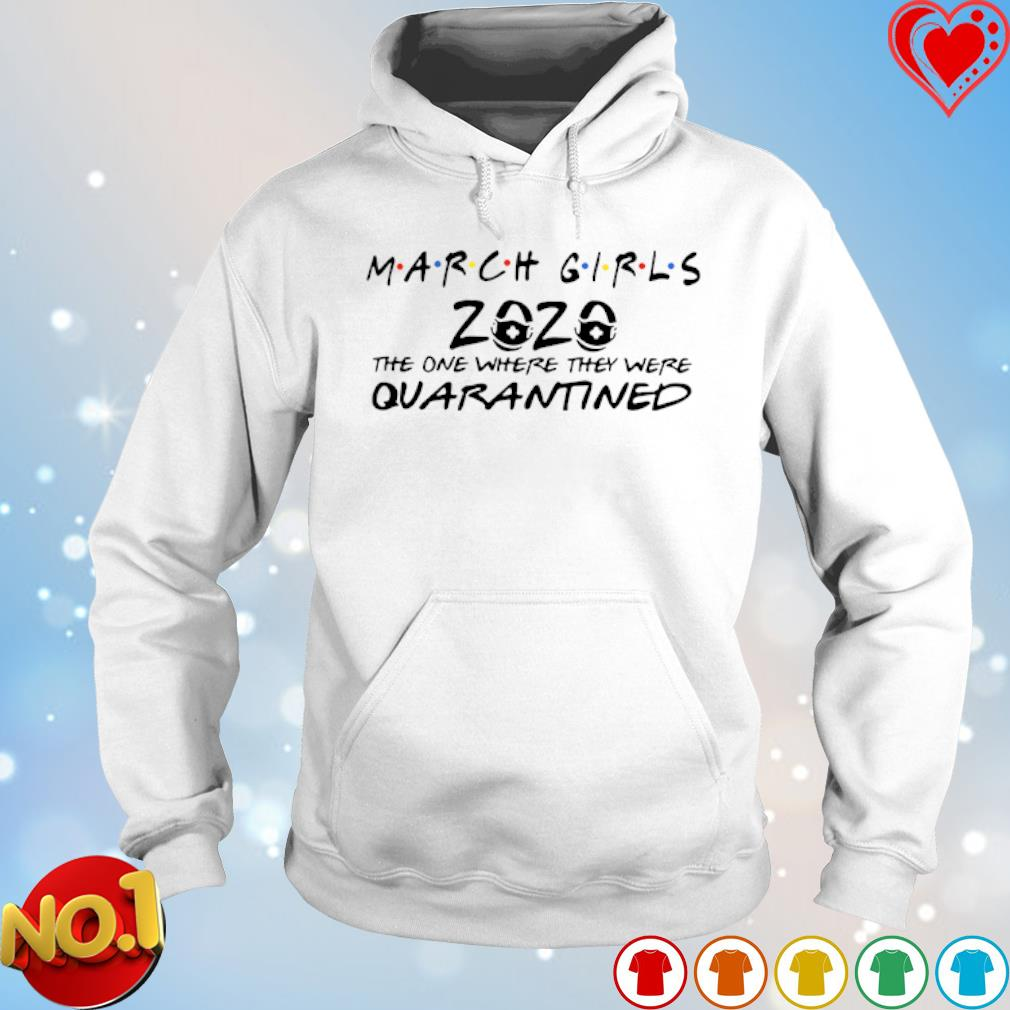March Girls 2020 the one where they were quarantined s hoodie