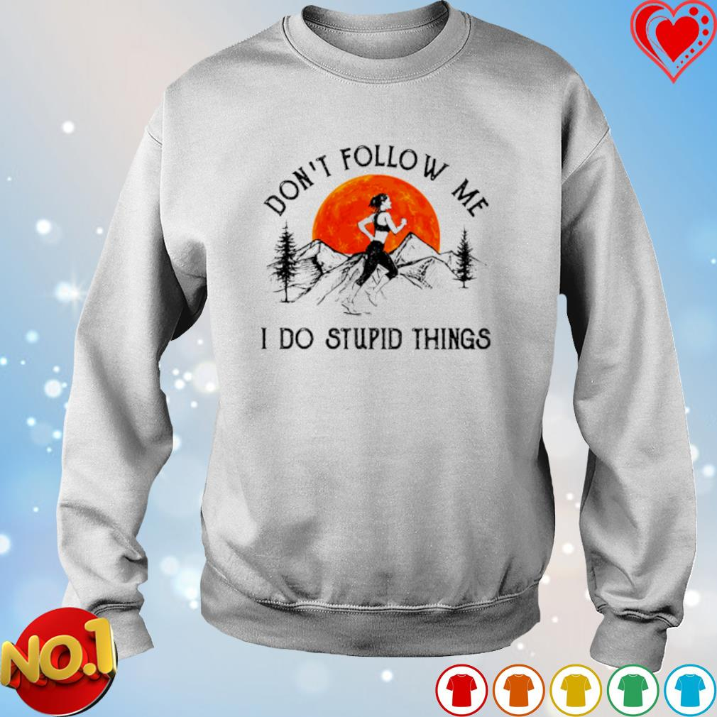 Running don't follow me I do stupid things s sweater