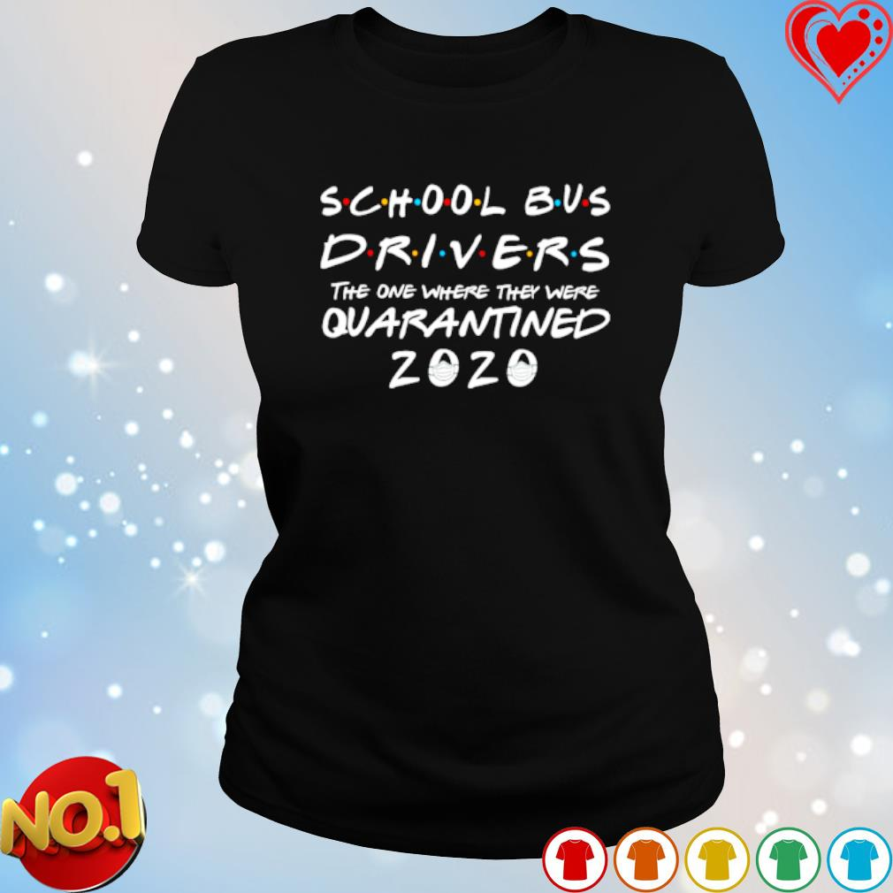 School Bus Driver 2020 The One Where They Were Quarantined s ladies-tee