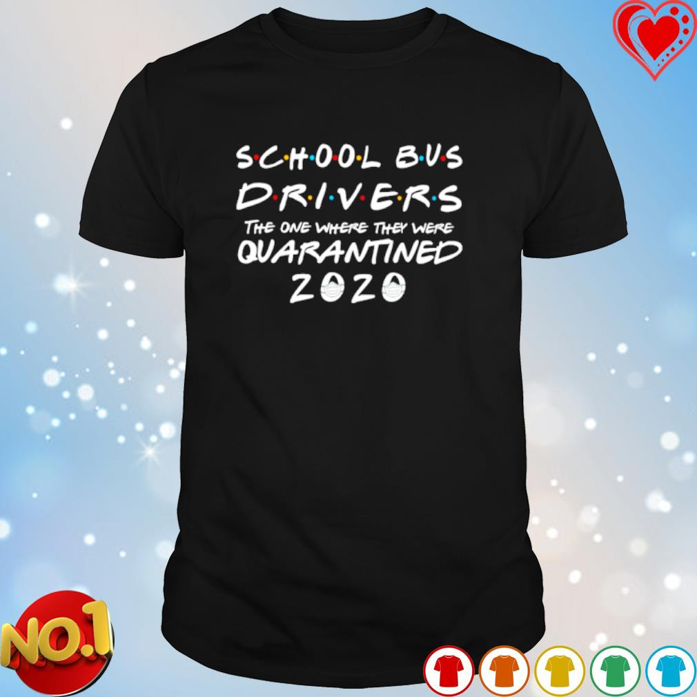 School Bus Driver 2020 The One Where They Were Quarantined shirt