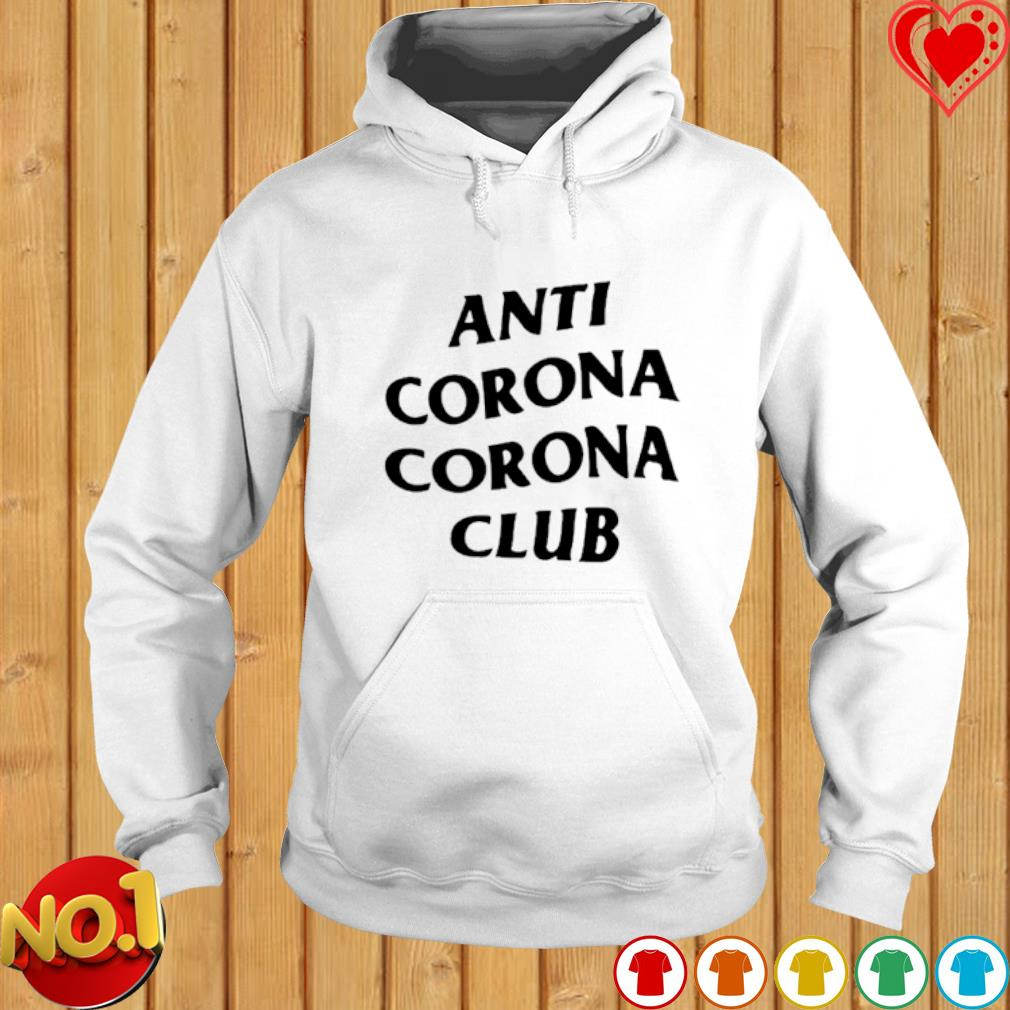 Anti Corona Corona Club Shirt Hoodie Sweater Long Sleeve And Tank Top