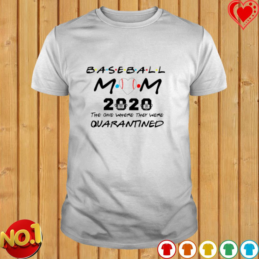 Baseball Mom 2020 the one where they were quarantined shirt