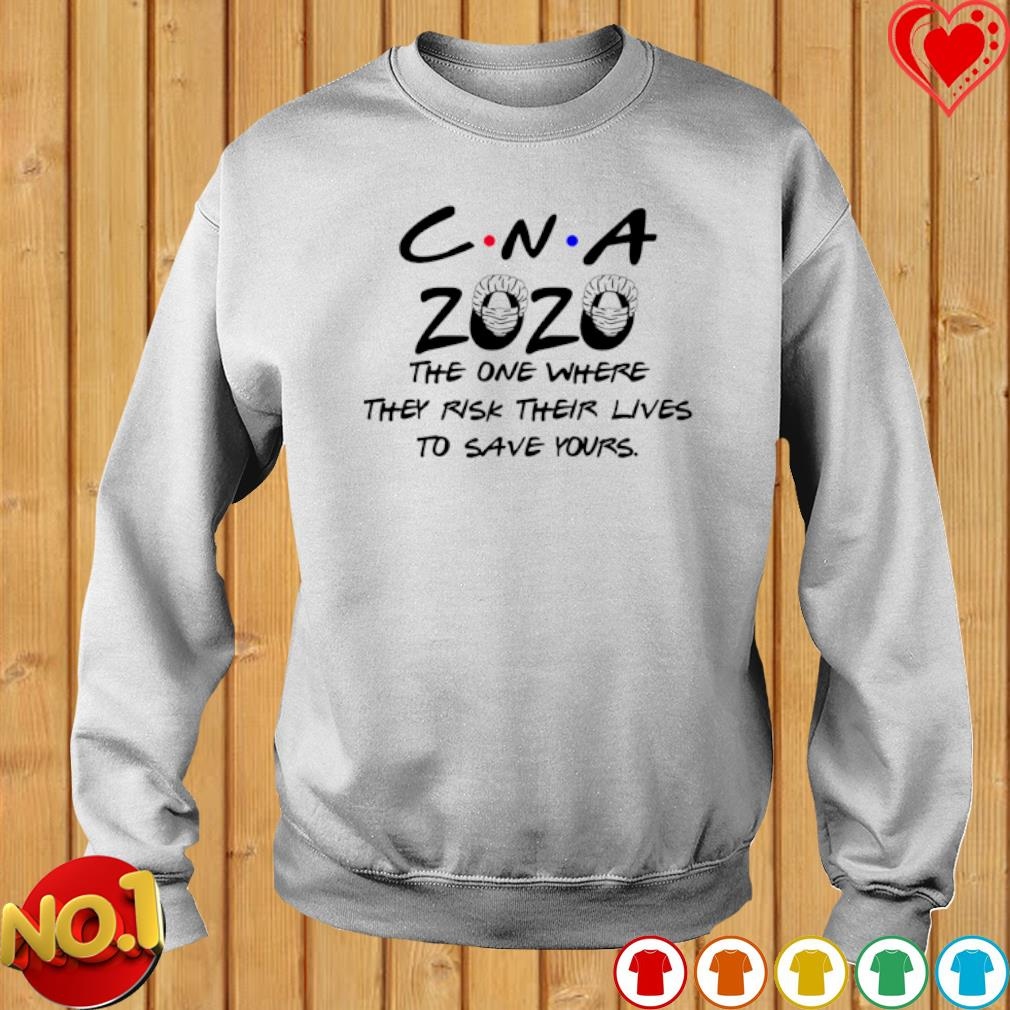CNA 2020 the one where they risk their lives to save yours s sweater