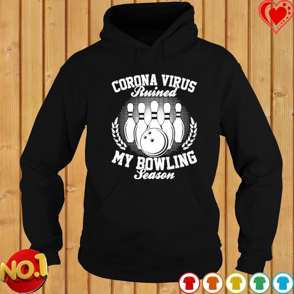 Corona Virus ruined my bowling season s hoodie