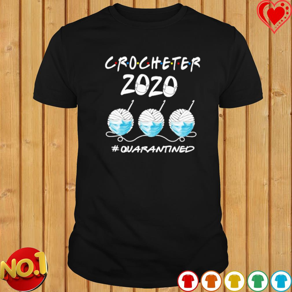 Crocheter 2020 quarantined Covid-19 shirt