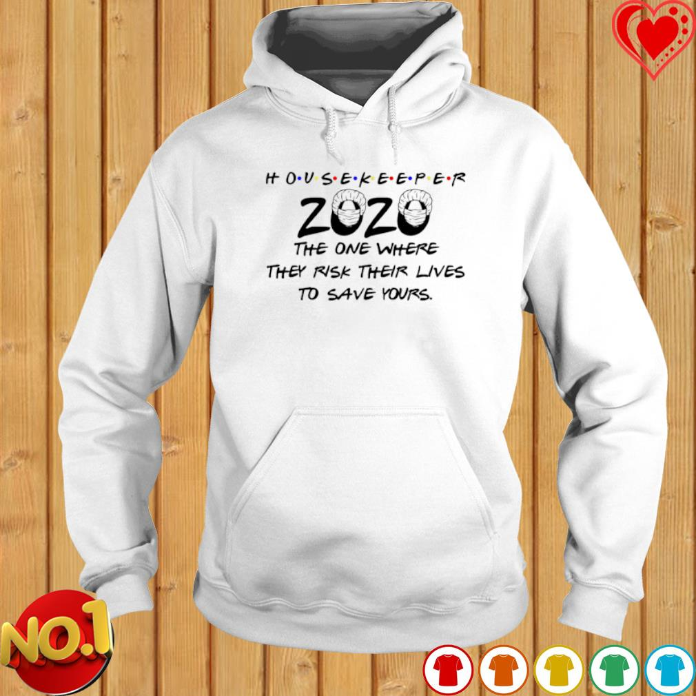 Housekeeper 2020 the one where they risk their lives to save yours s hoodie