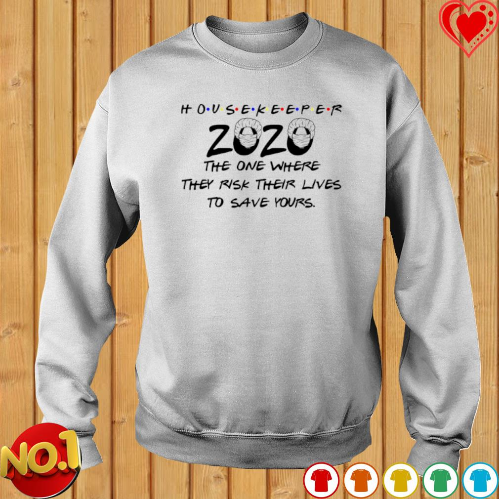 Housekeeper 2020 the one where they risk their lives to save yours s sweater