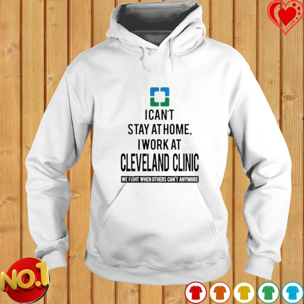 I can't stay at home I'm a Cleveland Clinic s hoodie