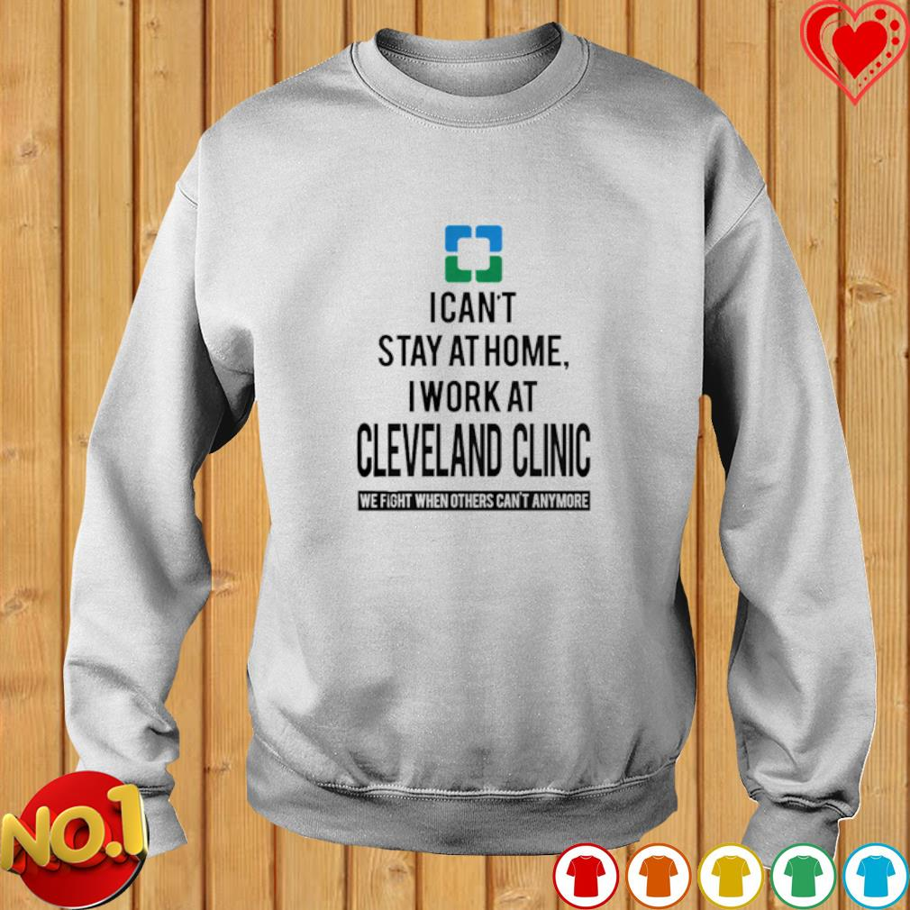 I can't stay at home I'm a Cleveland Clinic s sweater