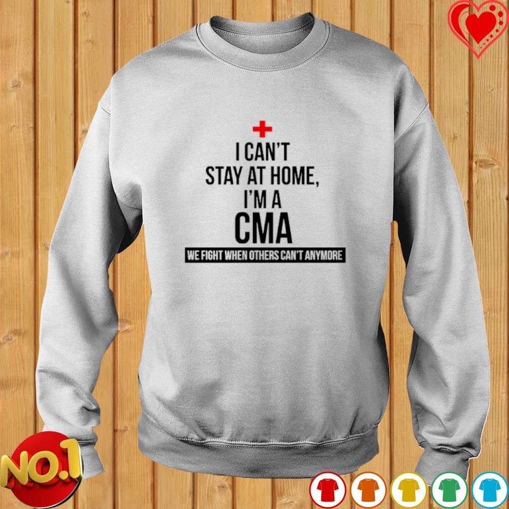 I can't stay at home I'm a CMA we fight when others can't anymore s sweater