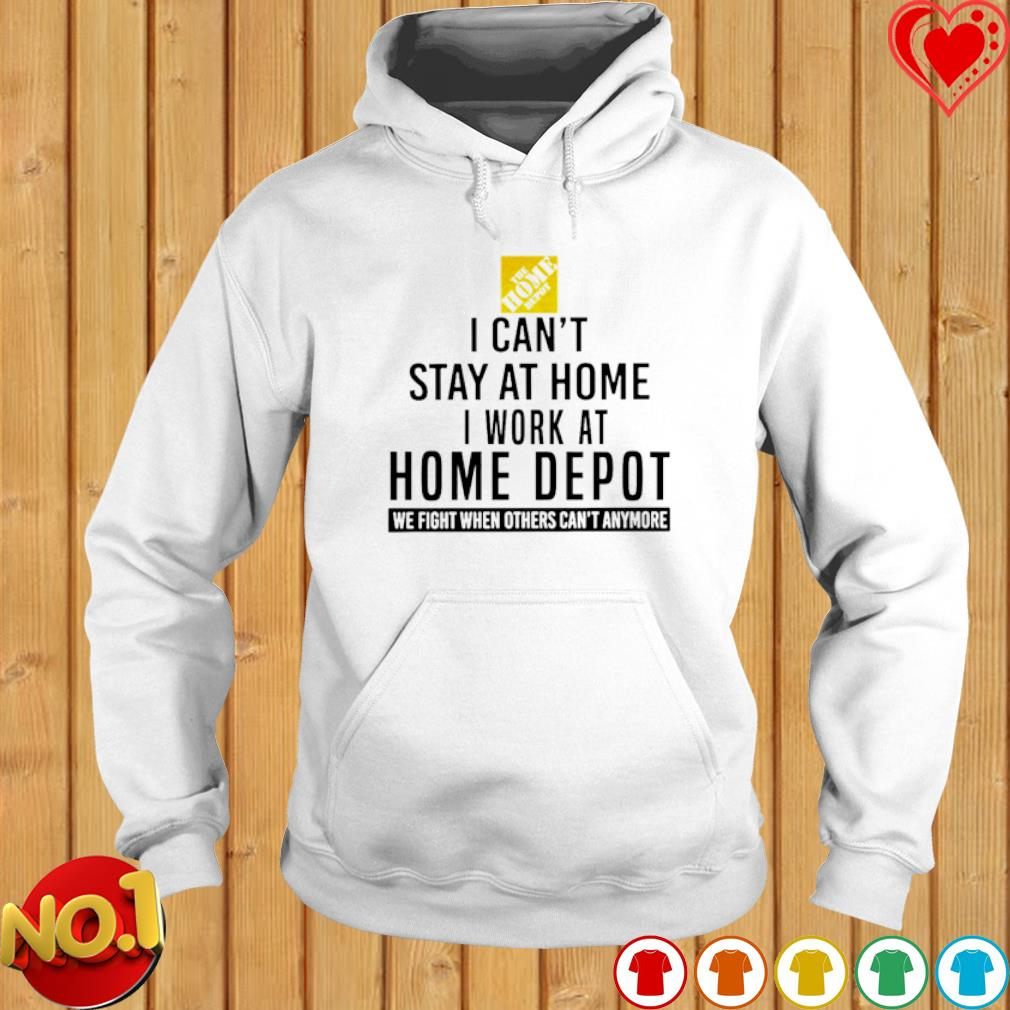 I can't stay at home I work at Home Depot we fight when others can't anymore s hoodie