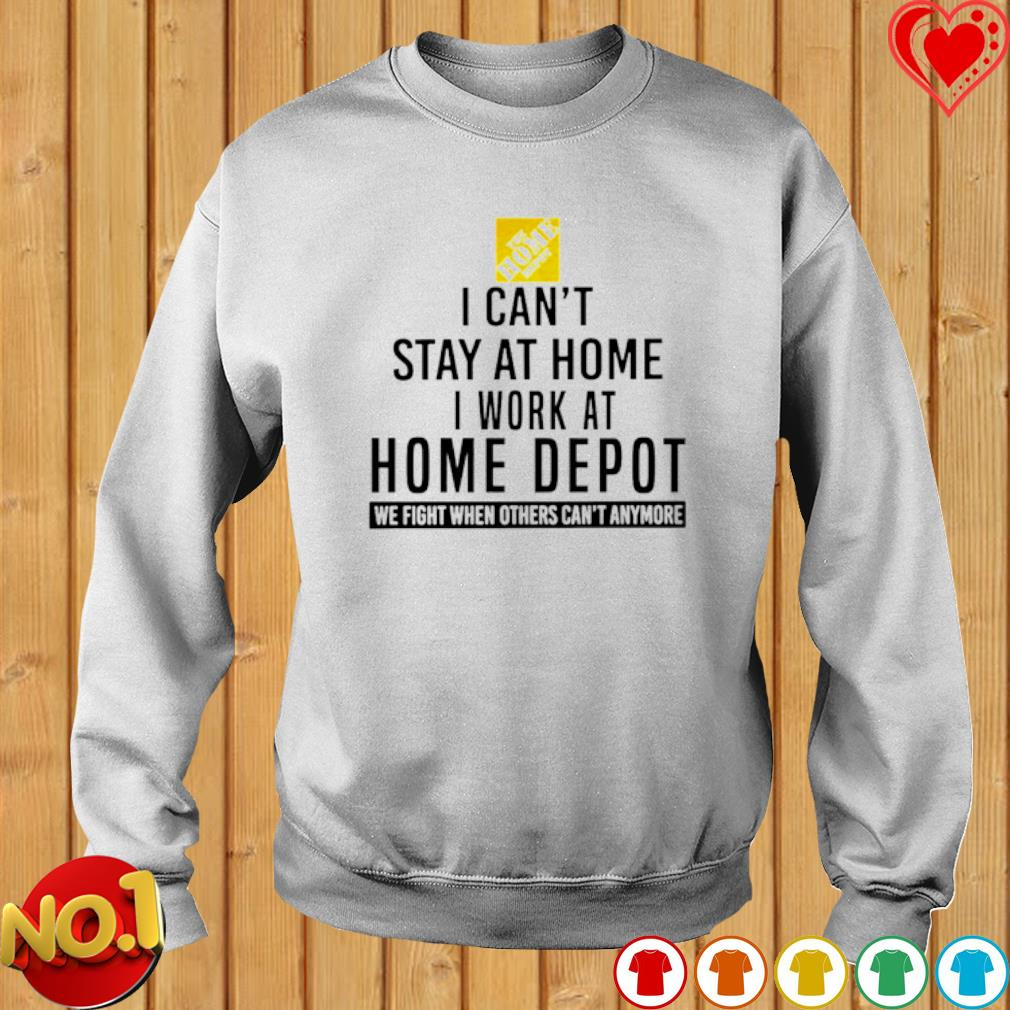 I can't stay at home I work at Home Depot we fight when others can't anymore s sweater