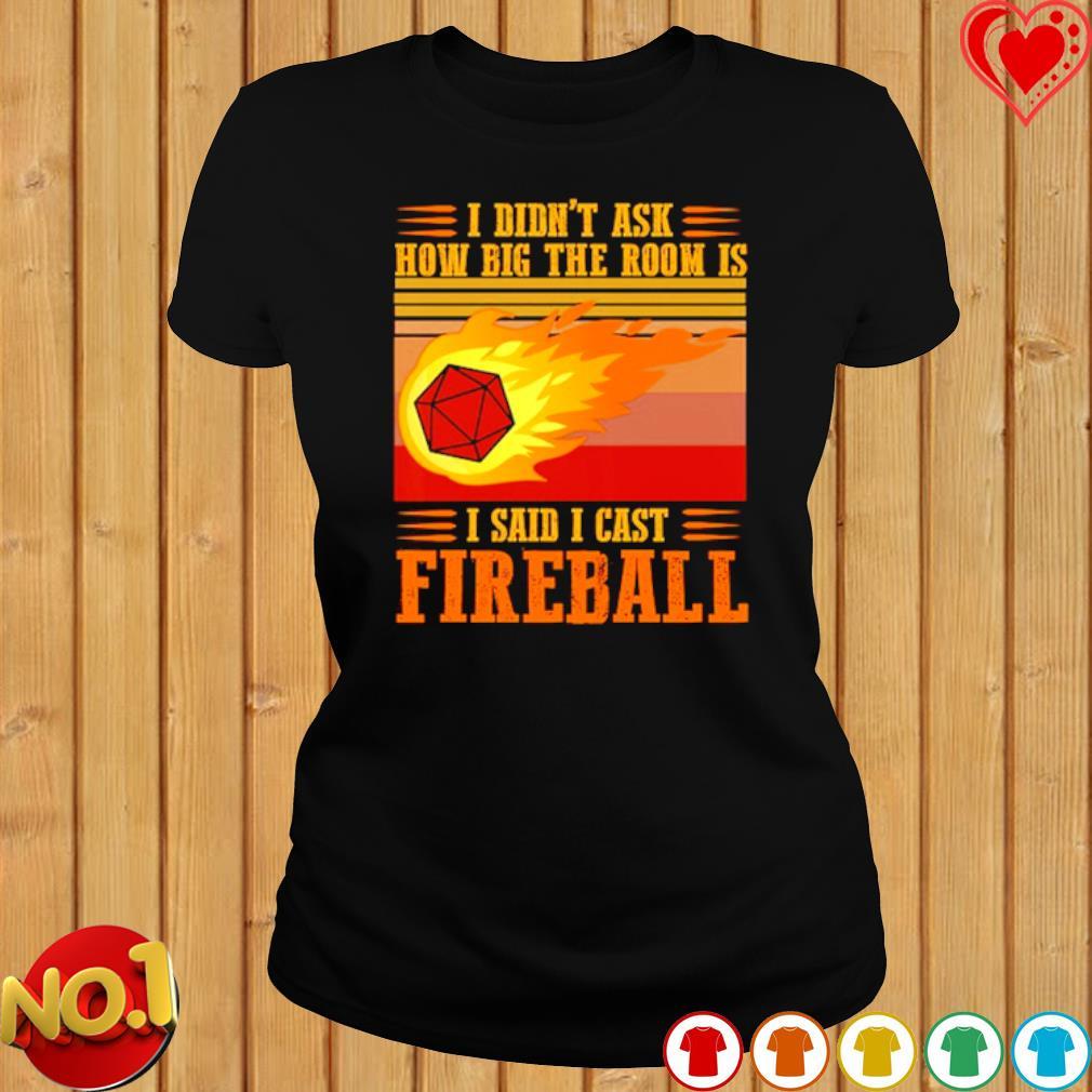 I didn't ask how big the room is I said I cast fireball vintage s ladies-tee