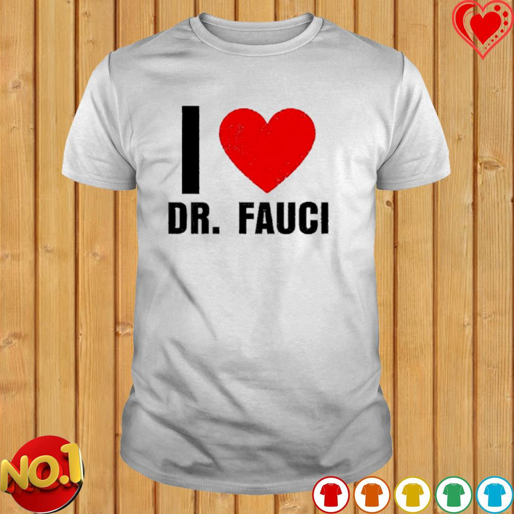 I love Dr Fauci shirt
