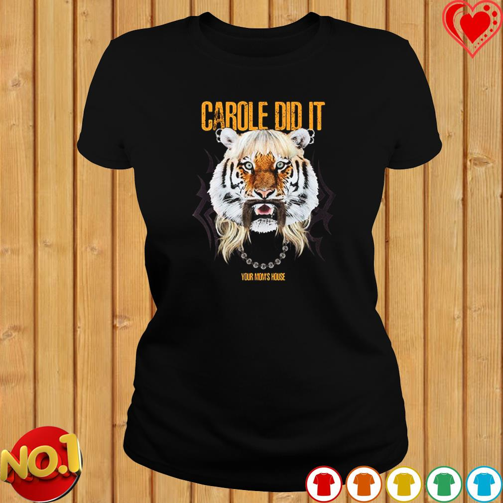 Joe Exotic King Tiger carole did it your Mom's house s ladies-tee