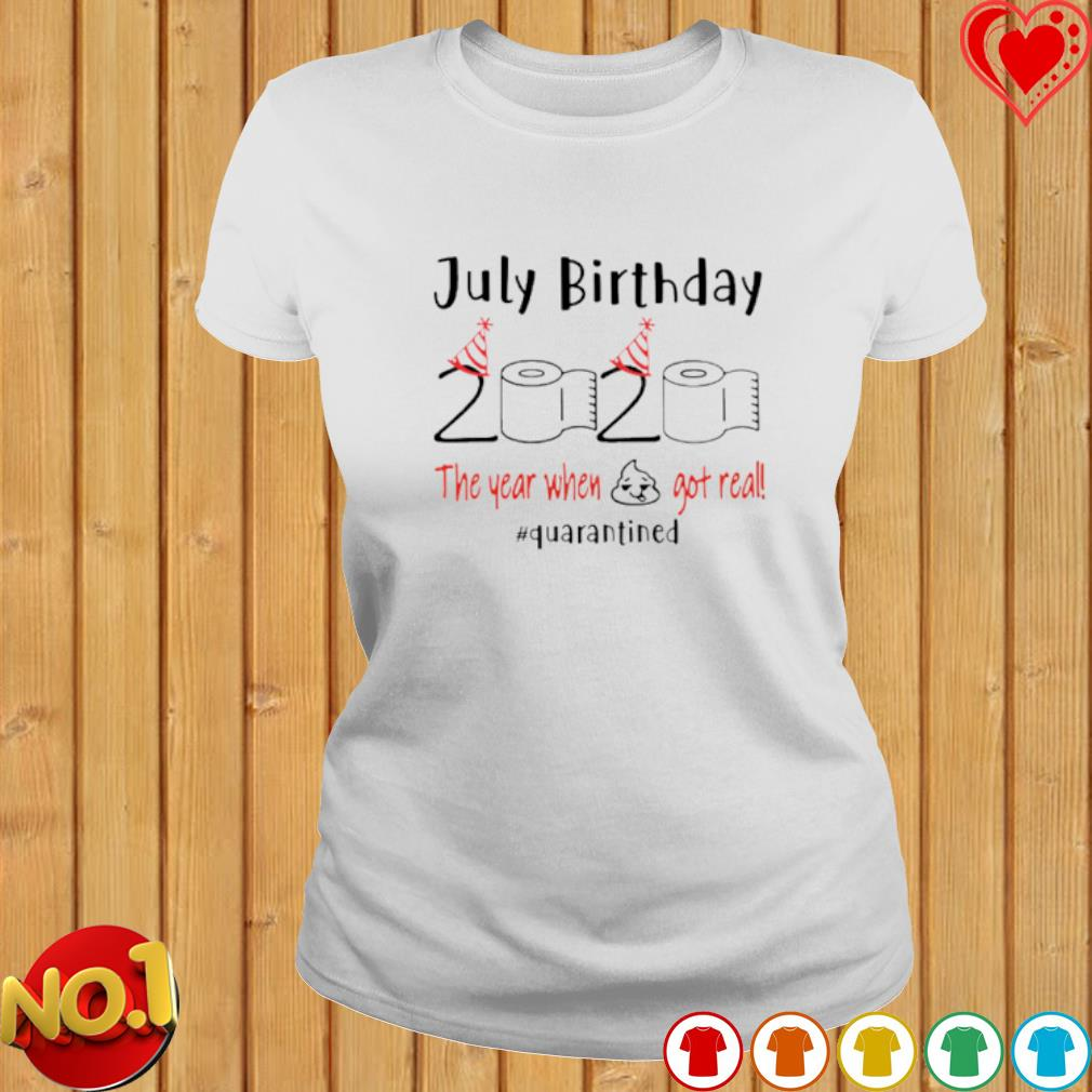 July Birthday 2020 the year when shit got real quarantined Toilet Paper s ladies-tee