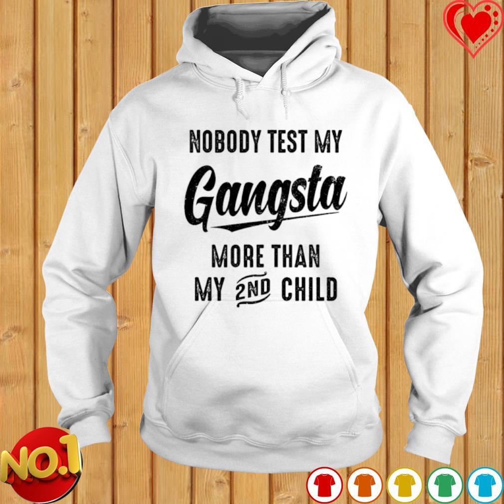 Nobody test my Gangsta more than my 2nd child s hoodie