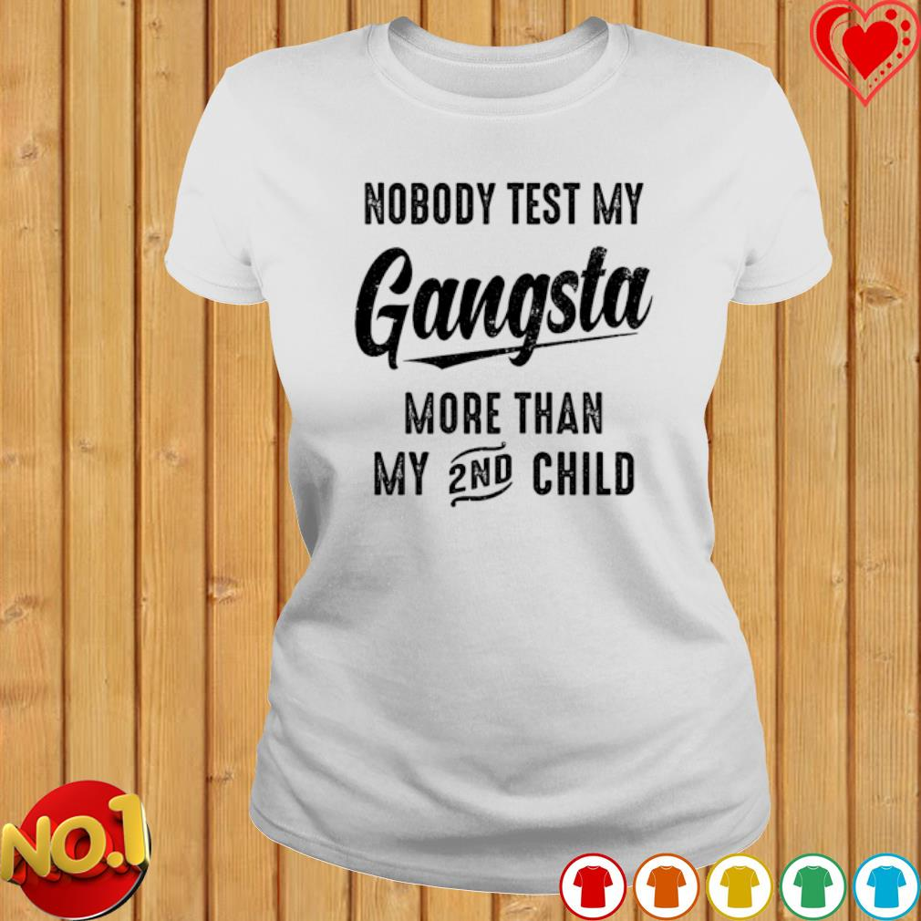 Nobody test my Gangsta more than my 2nd child s ladies-tee