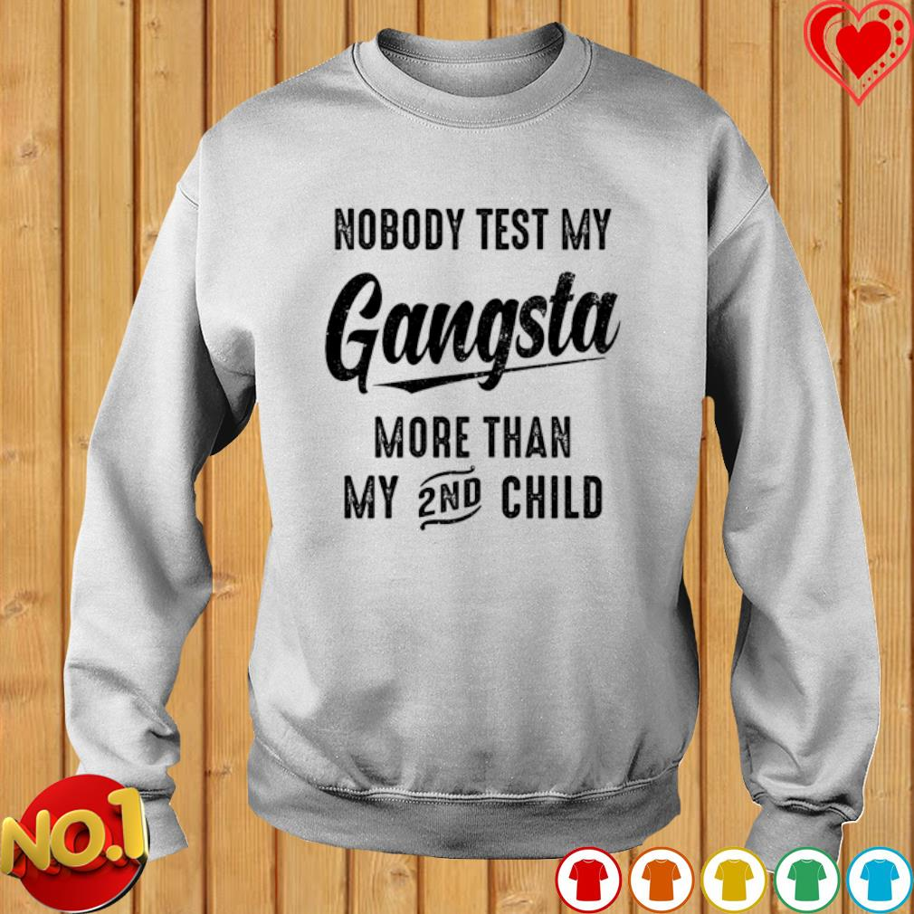 Nobody test my Gangsta more than my 2nd child s sweater