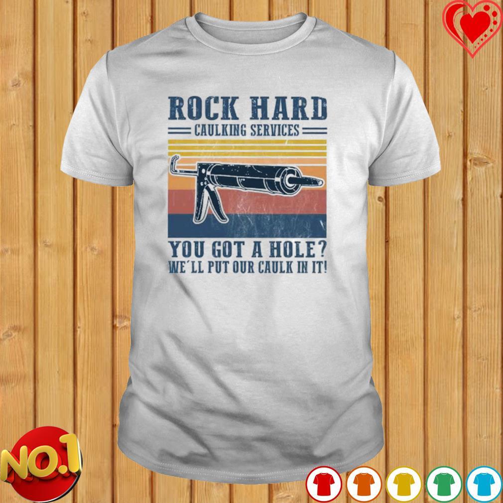 Rock hard caulking services you got a hole vintage shirt