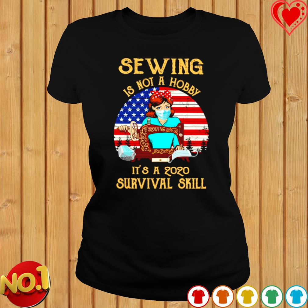 Sewing is not a hobby it's a 2020 survival skill vintage s ladies-tee