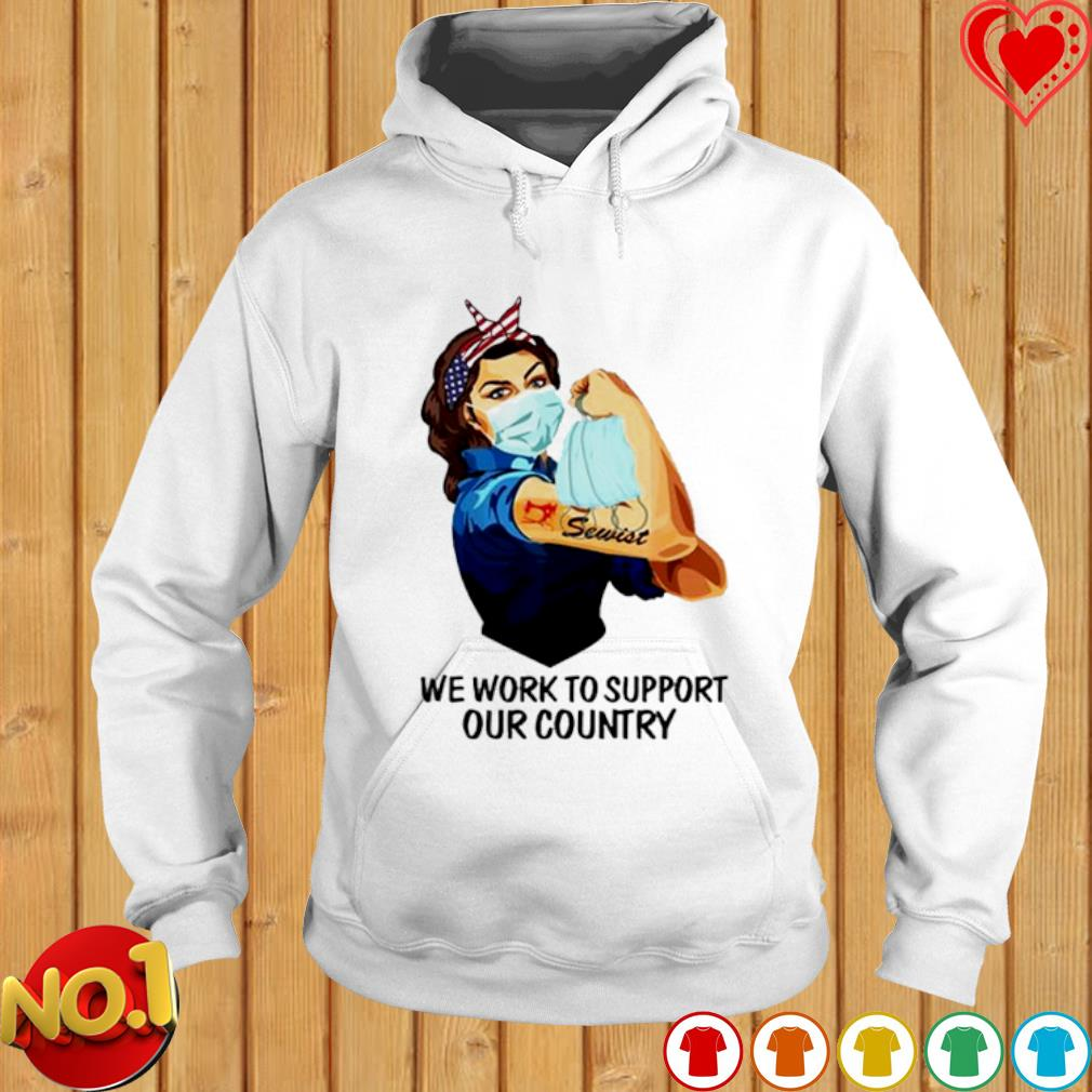 Sewist Lady facemask we work to support our country s hoodie