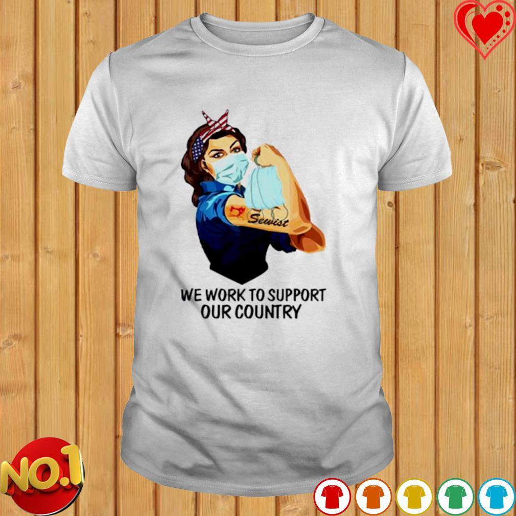 Sewist Lady facemask we work to support our country shirt