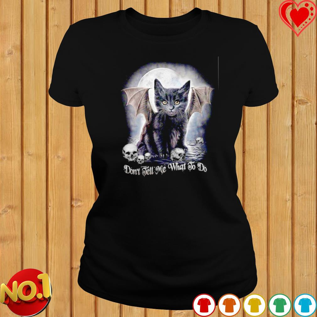 Black Cat Don't Tell me What To Do s ladies-tee