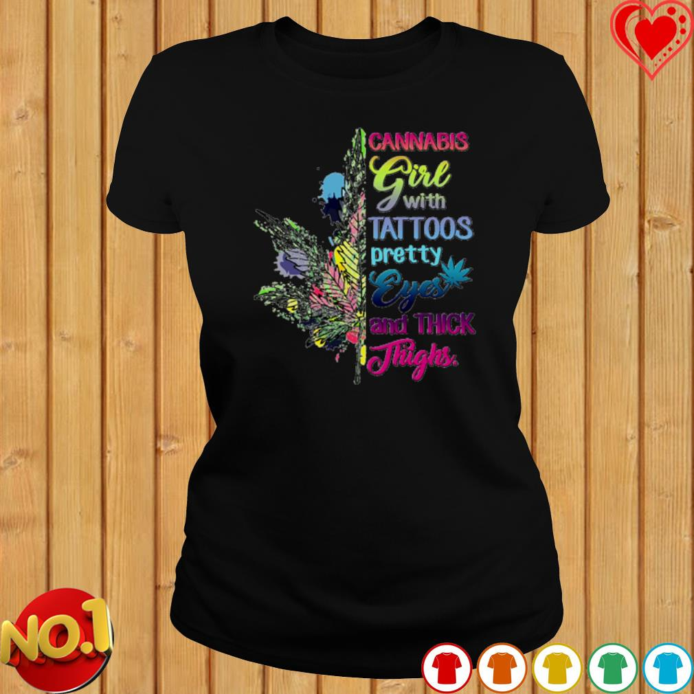 Cannabis Girl with tattoos pretty eyes and thick thighs s ladies-tee
