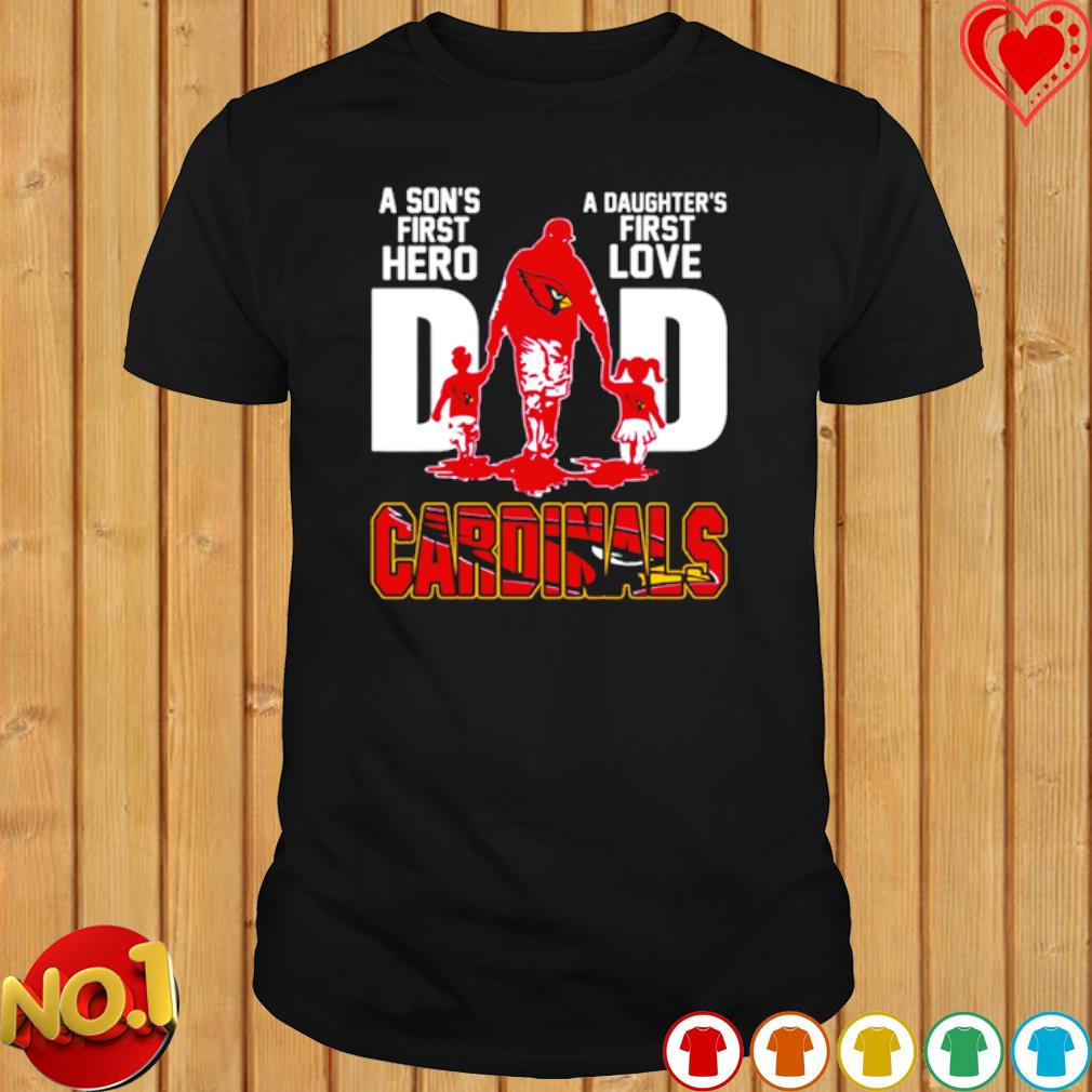 Cardinals Dad a Son's first hero a Daughter's first love shirt
