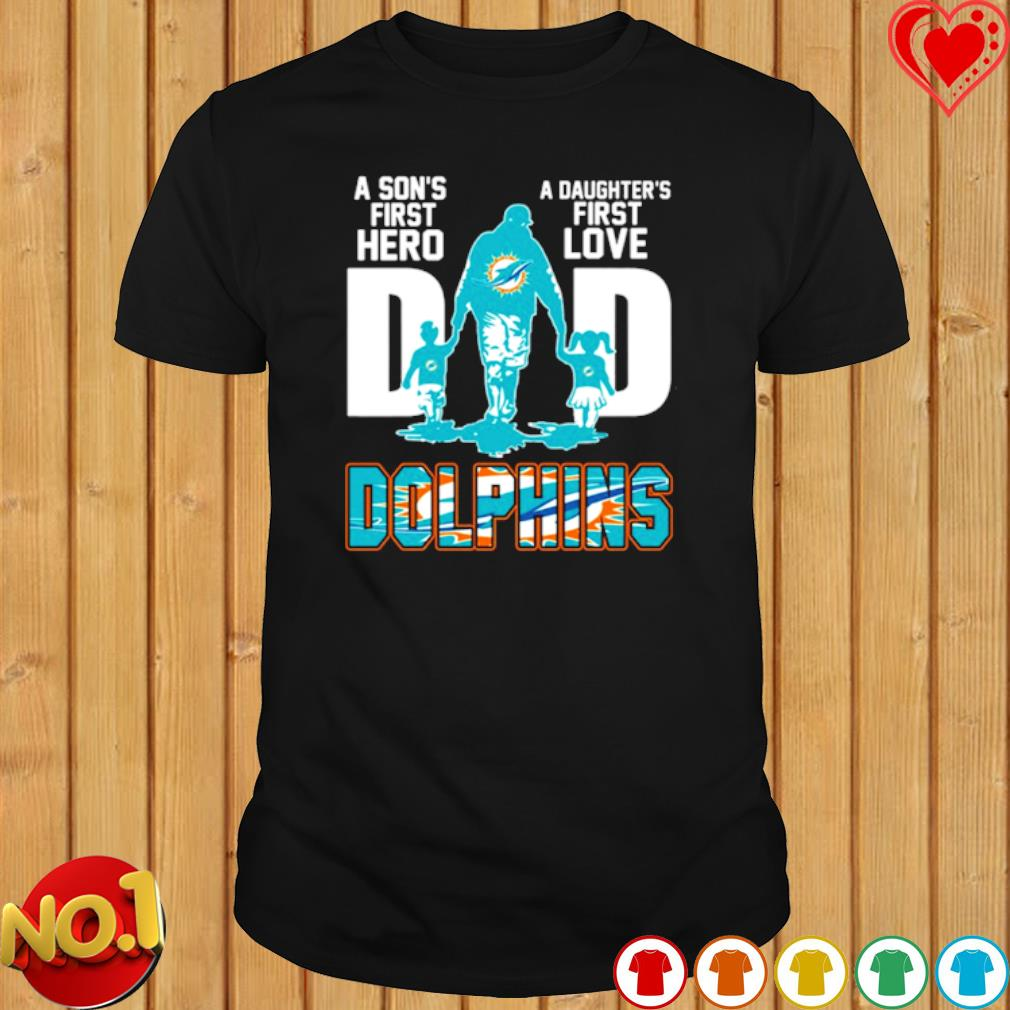 Dolphins Dad a Son's first hero a Daughter's first love shirt