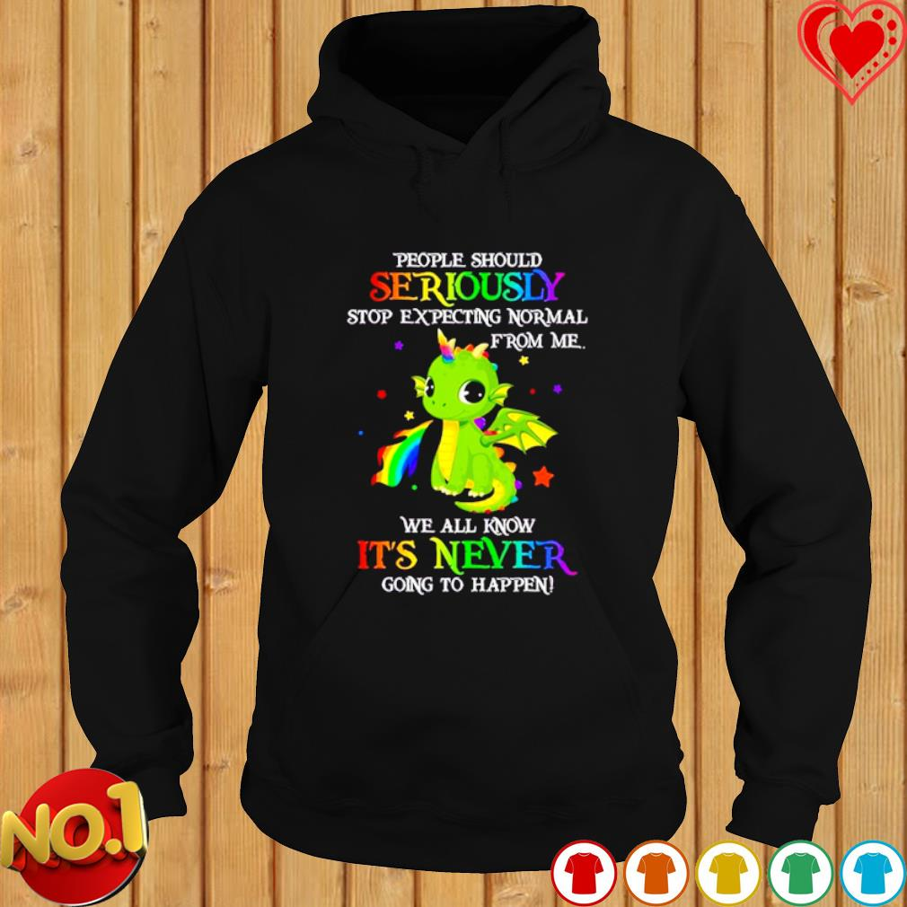 Dragon people should seriously stop expecting normal from me s hoodie