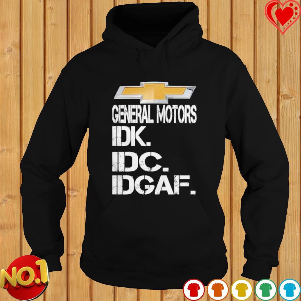 General motors IDK IDC IDGAF s hoodie