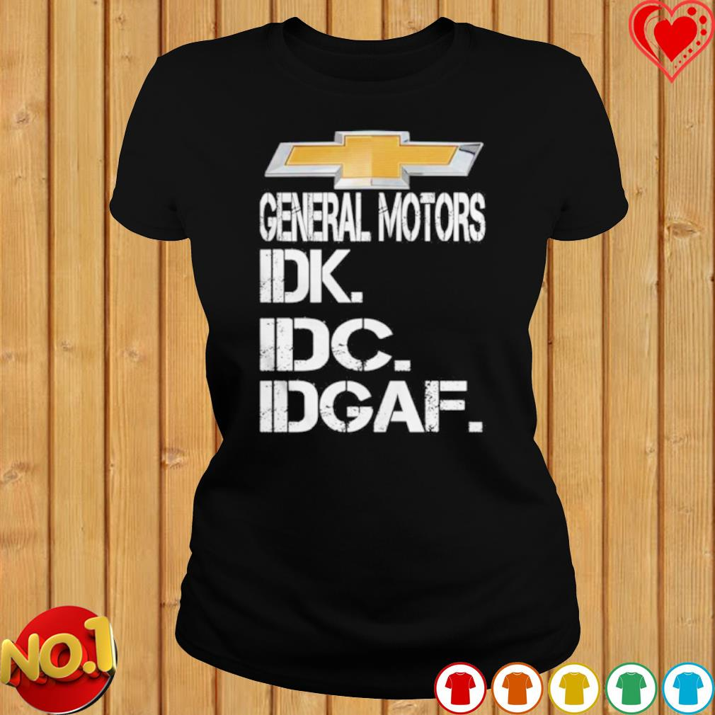 General motors IDK IDC IDGAF s ladies-tee