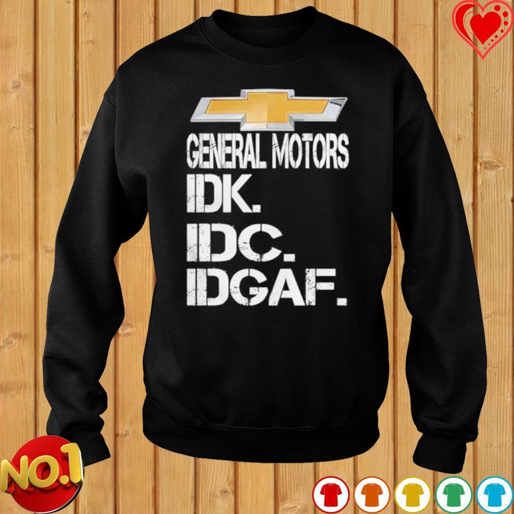 General motors IDK IDC IDGAF s sweater