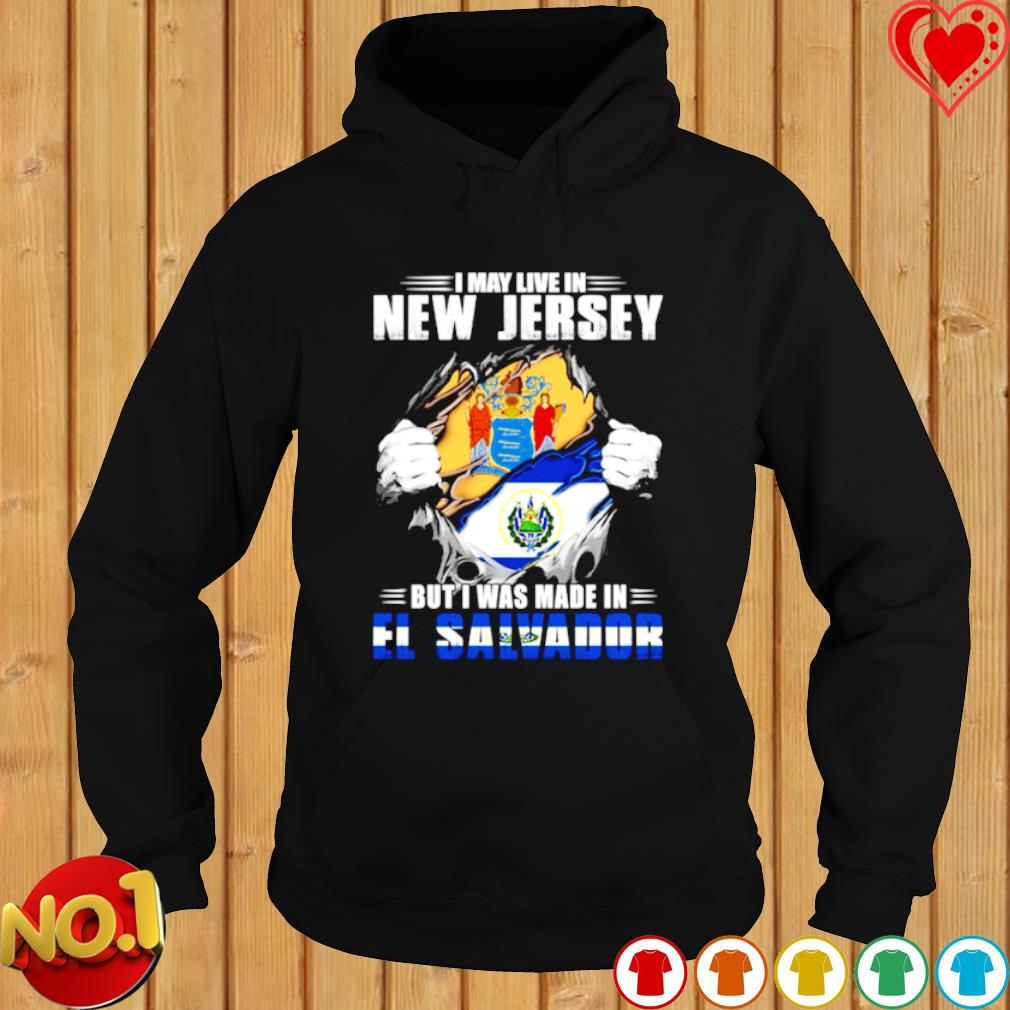 I may live in New Jersey but I was made in El Salvador s hoodie