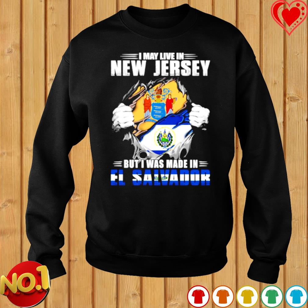 I may live in New Jersey but I was made in El Salvador s sweater