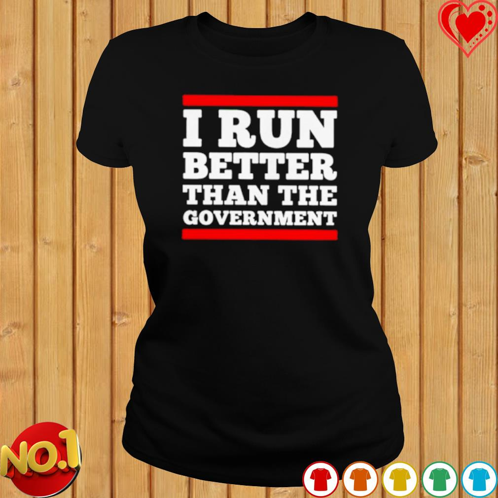 I run better than the government s ladies-tee