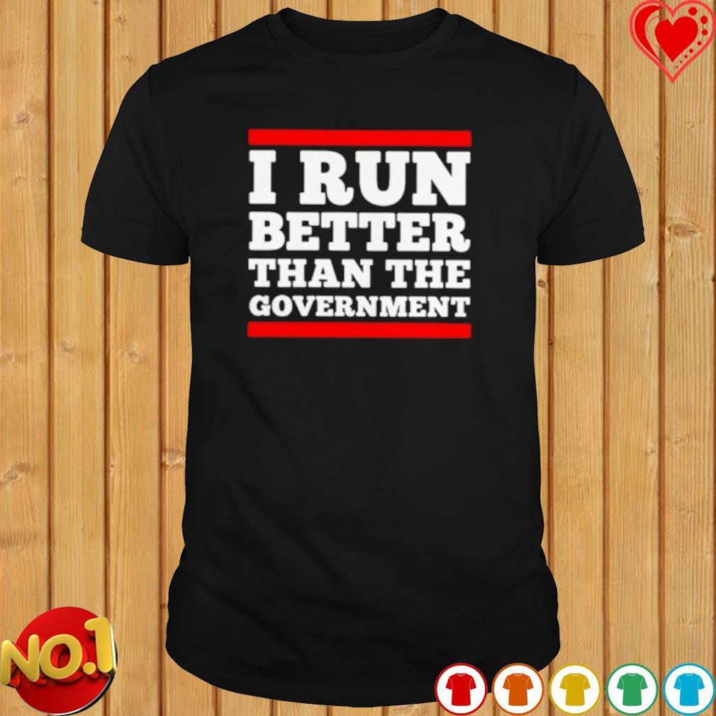 I run better than the government shirt