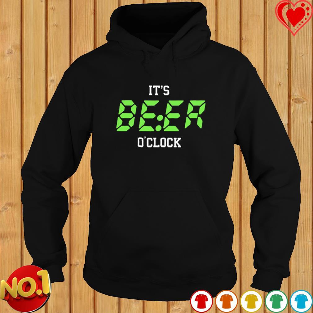 It's beer o'clock s hoodie