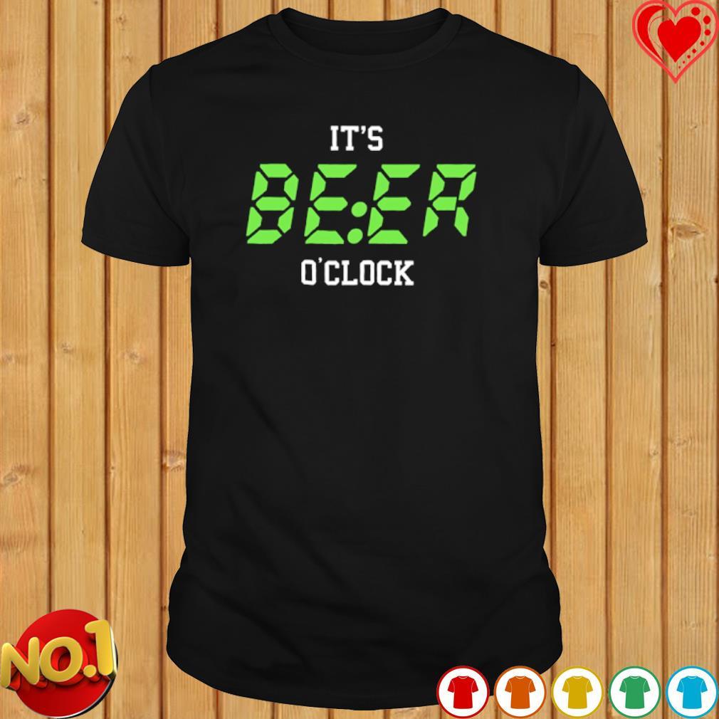 It's beer o'clock shirt