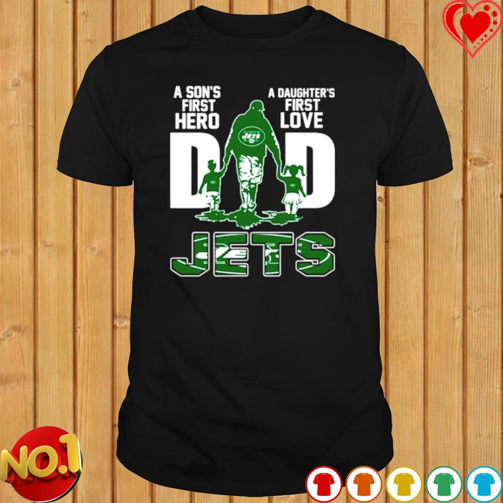 Jets Dad a Son's first hero a Daughter's first love shirt