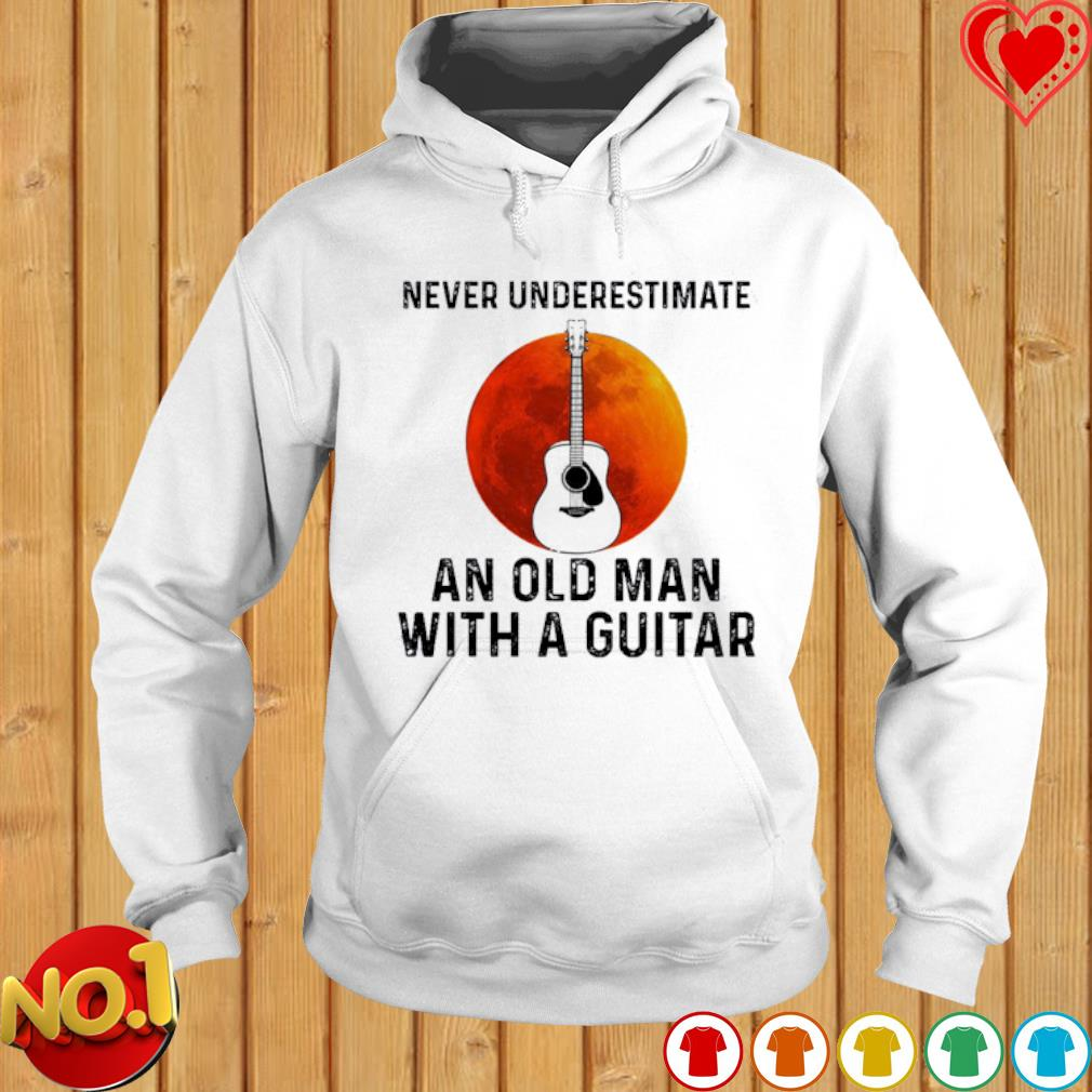 Never underestimate an old man with a Guitar s hoodie