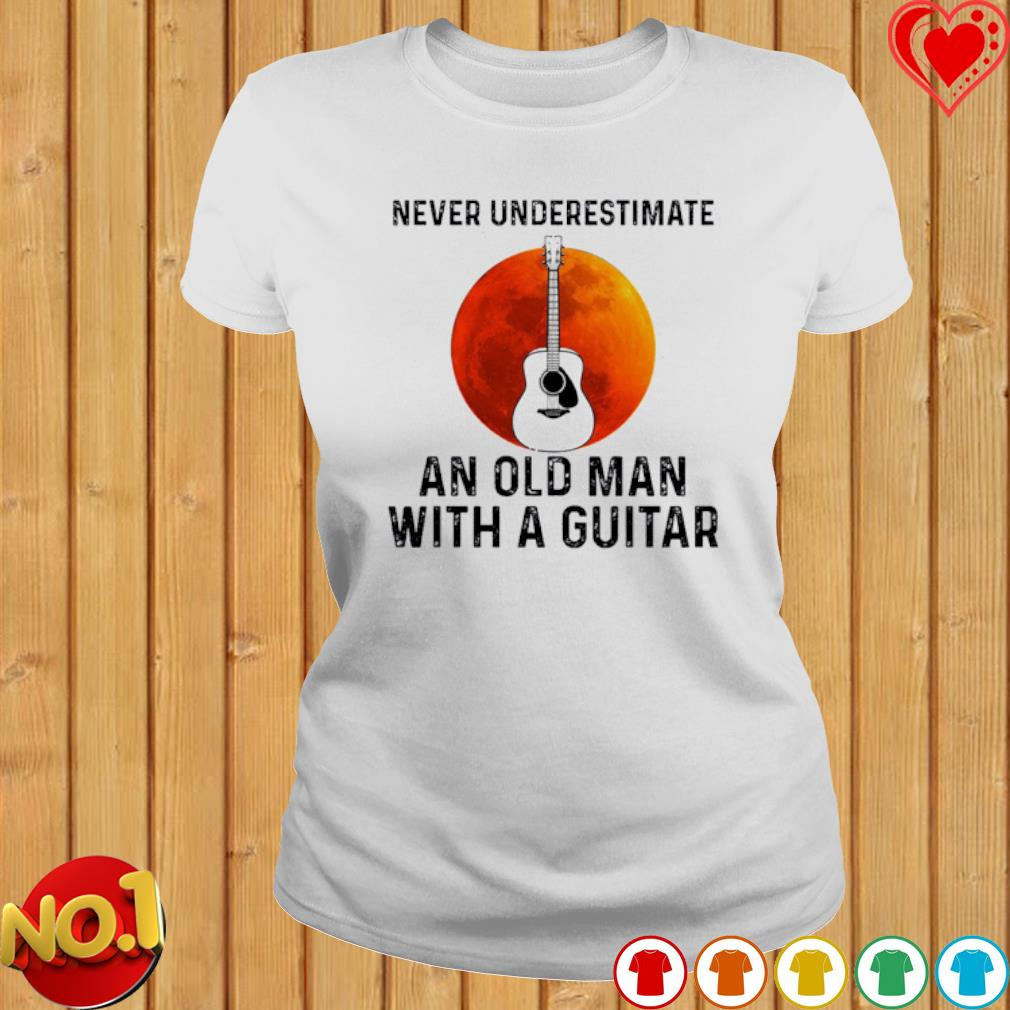 Never underestimate an old man with a Guitar s ladies-tee