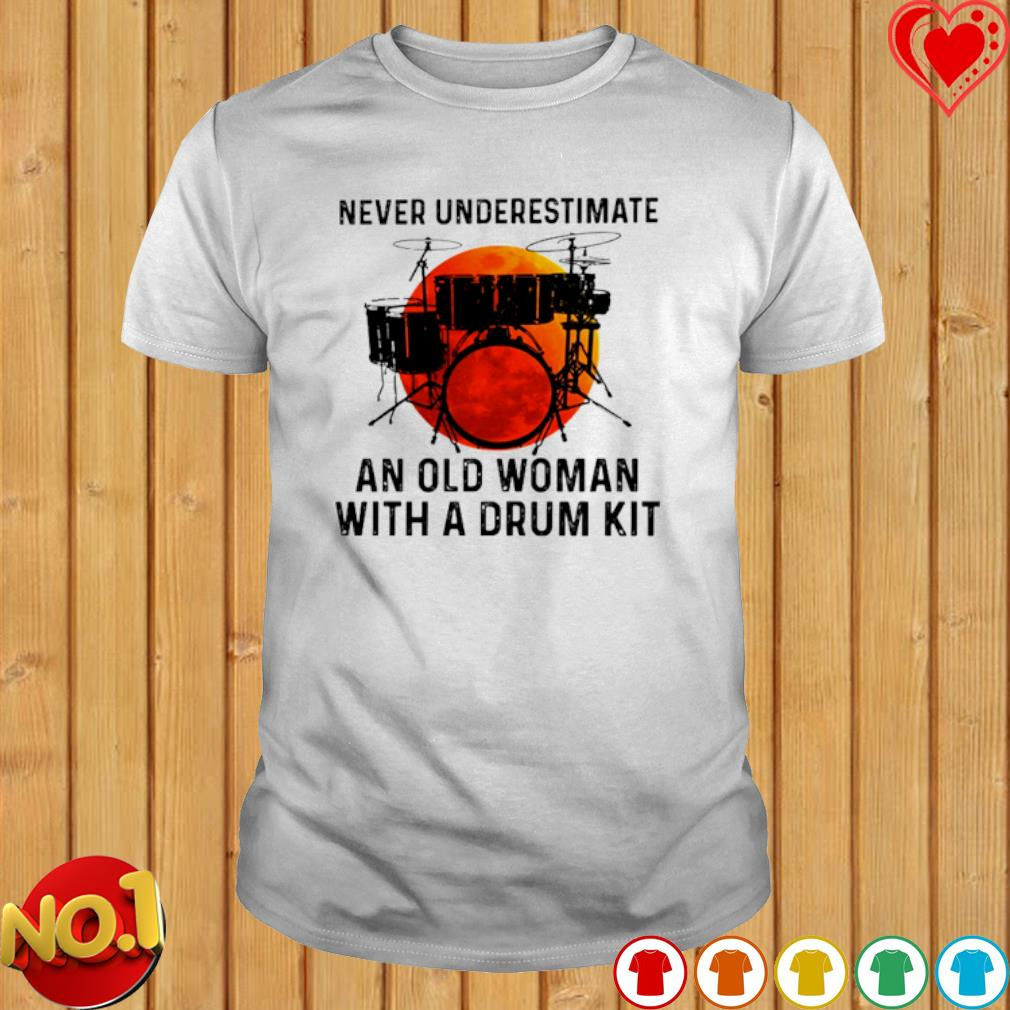 Never Underestimate An Old Woman With A Drum Kit shirt