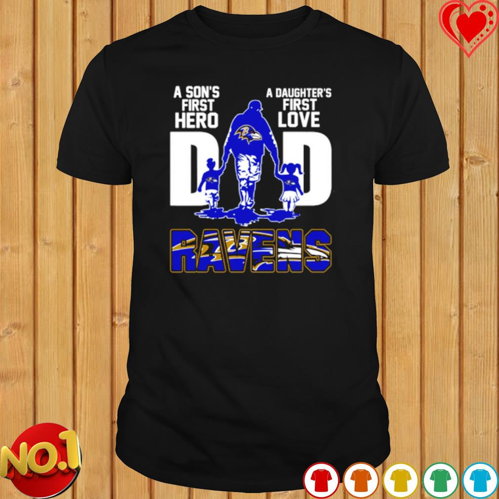 Ravens Dad a Son's first hero a Daughter's first love shirt