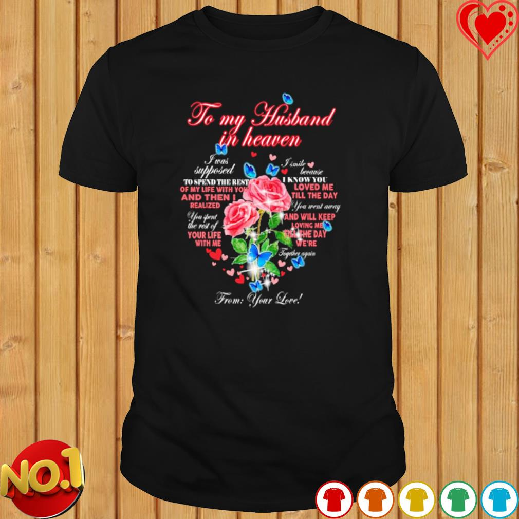 To my husband in heaven from your love shirt
